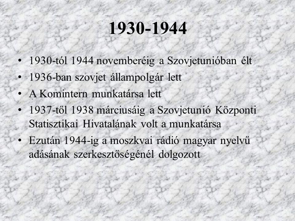 1930-1944 1930-tól 1944 novemberéig a Szovjetunióban élt 1936-ban szovjet állampolgár lett A Komintern munkatársa lett 1937-től 1938 márciusáig a Szov