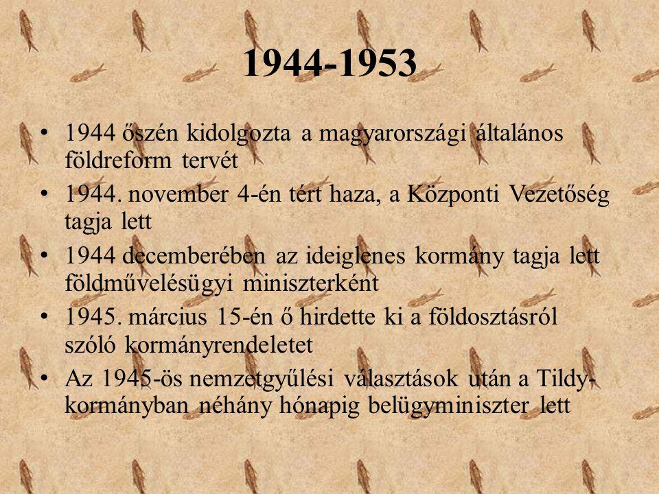 1944-1953 1944 őszén kidolgozta a magyarországi általános földreform tervét 1944. november 4-én tért haza, a Központi Vezetőség tagja lett 1944 decemb