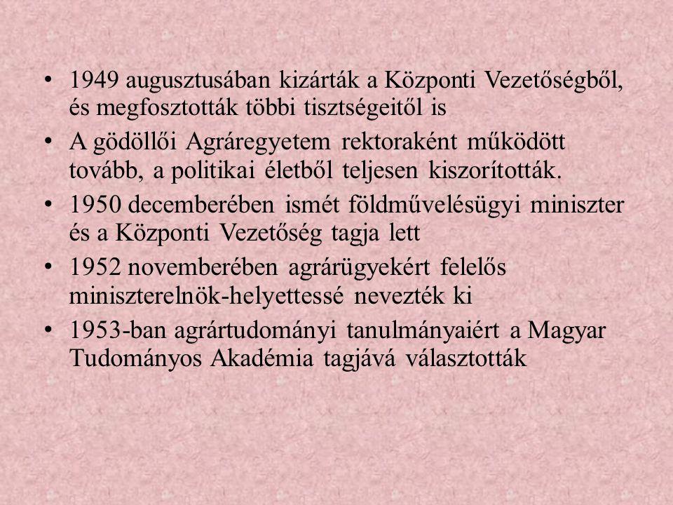1949 augusztusában kizárták a Központi Vezetőségből, és megfosztották többi tisztségeitől is A gödöllői Agráregyetem rektoraként működött tovább, a po