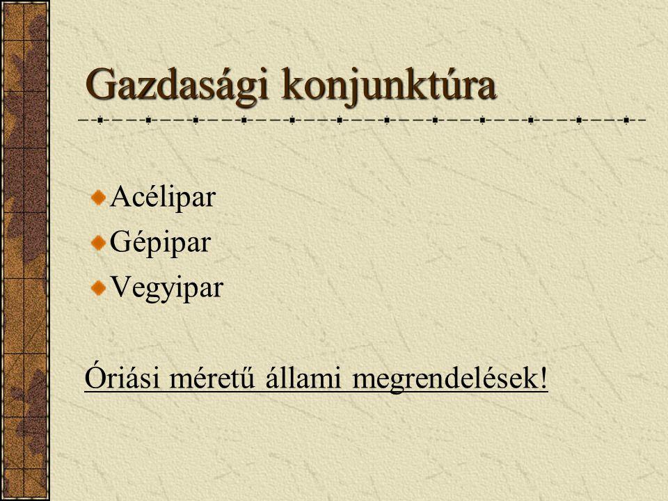 Gazdasági konjunktúra Acélipar Gépipar Vegyipar Óriási méretű állami megrendelések!
