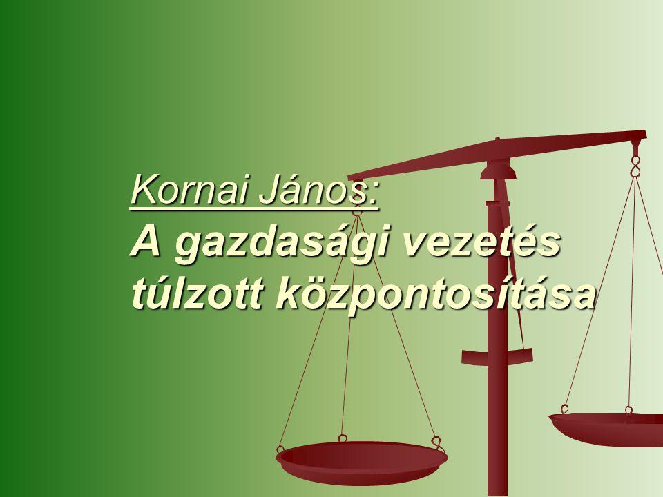 Kornai János: A gazdasági vezetés túlzott központosítása