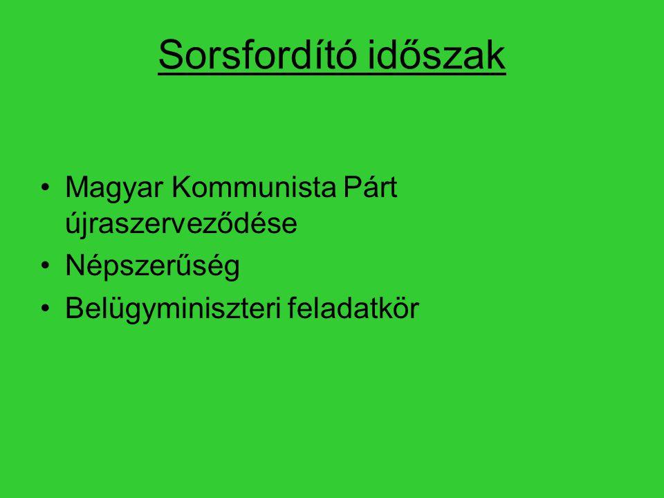 Sorsfordító időszak Magyar Kommunista Párt újraszerveződése Népszerűség Belügyminiszteri feladatkör