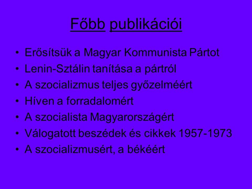 Főbb publikációi Erősítsük a Magyar Kommunista Pártot Lenin-Sztálin tanítása a pártról A szocializmus teljes győzelméért Híven a forradalomért A szocialista Magyarországért Válogatott beszédek és cikkek 1957-1973 A szocializmusért, a békéért
