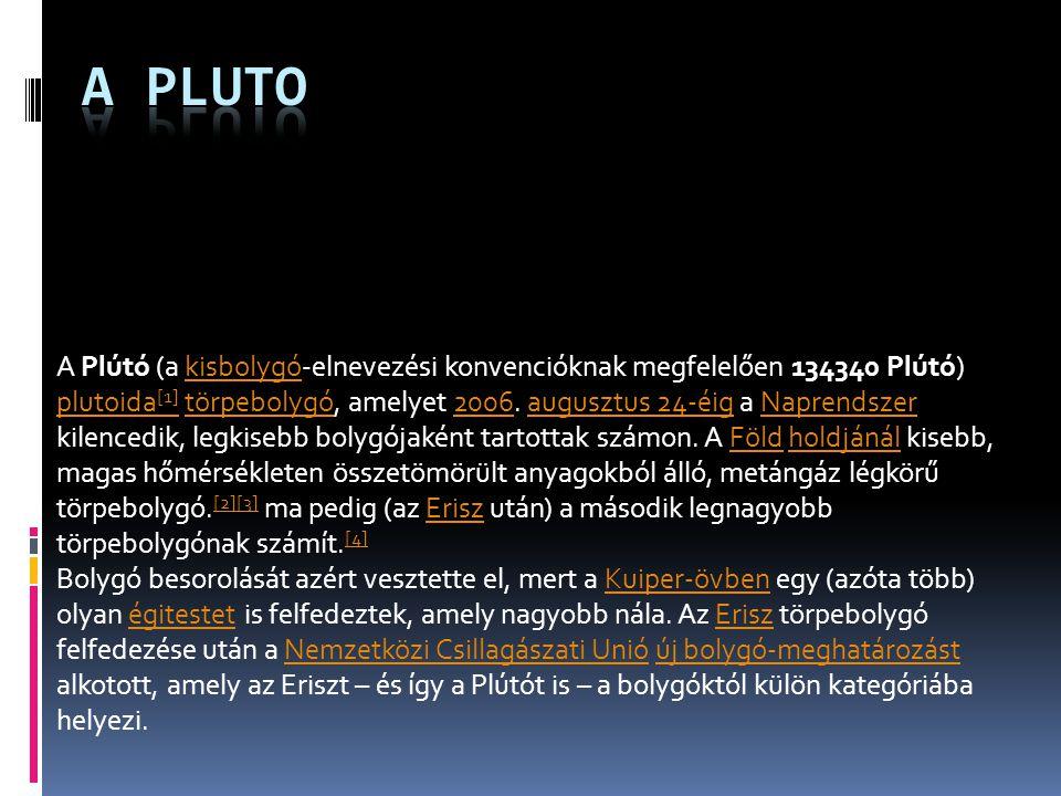  Jellemzői  A Plútó kis méretű, átmérője a Holdunknál kisebb, tömege pedig csak ötödrésze.