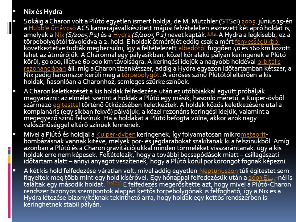  Nix és Hydra  Sokáig a Charon volt a Plútó egyetlen ismert holdja, de M. Mutchler (STScI) 2005. június 15-én a Hubble űrtávcső ACS kamerájával kész