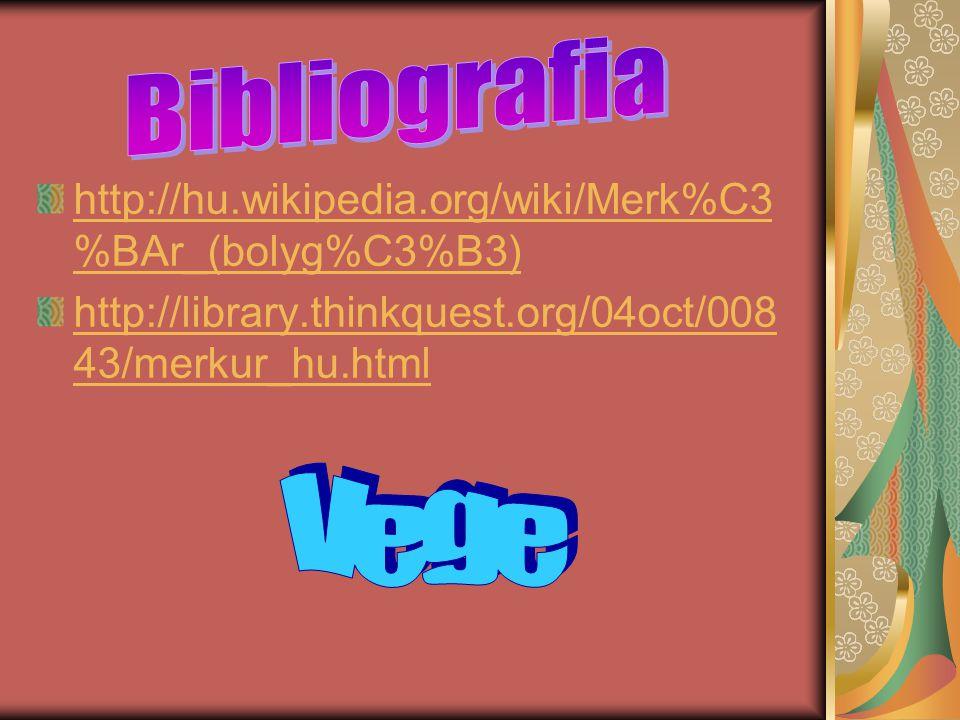 http://hu.wikipedia.org/wiki/Merk%C3 %BAr_(bolyg%C3%B3) http://library.thinkquest.org/04oct/008 43/merkur_hu.html
