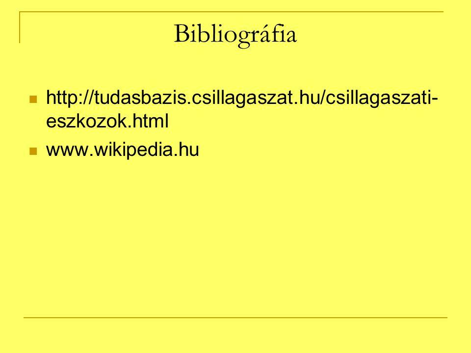 Bibliográfia http://tudasbazis.csillagaszat.hu/csillagaszati- eszkozok.html www.wikipedia.hu