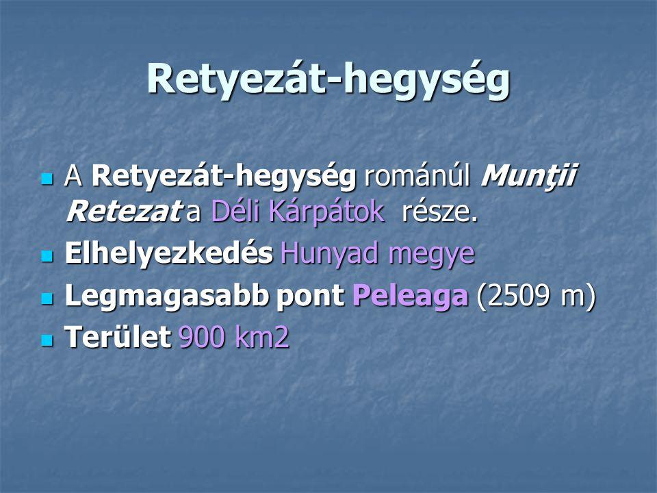 Retyezát-hegység A Retyezát-hegység románúl Munţii Retezat a Déli Kárpátok része. A Retyezát-hegység románúl Munţii Retezat a Déli Kárpátok része. Elh