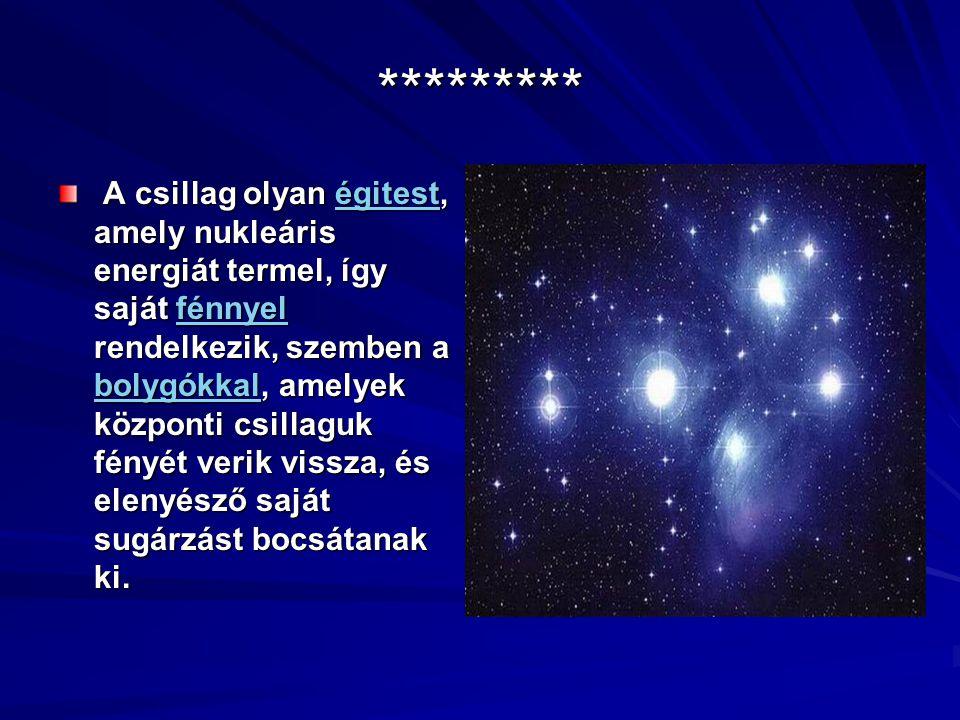 ********* A csillag olyan égitest, amely nukleáris energiát termel, így saját fénnyel rendelkezik, szemben a bolygókkal, amelyek központi csillaguk fé