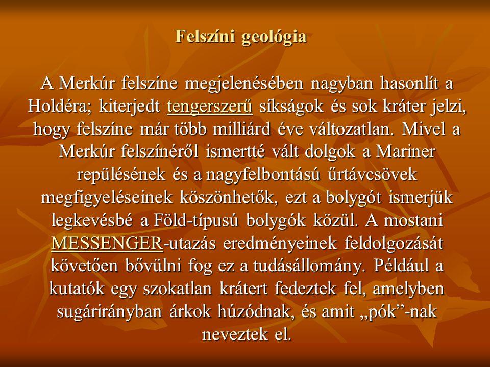 Felszíni geológia A Merkúr felszíne megjelenésében nagyban hasonlít a Holdéra; kiterjedt tengerszerű síkságok és sok kráter jelzi, hogy felszíne már t