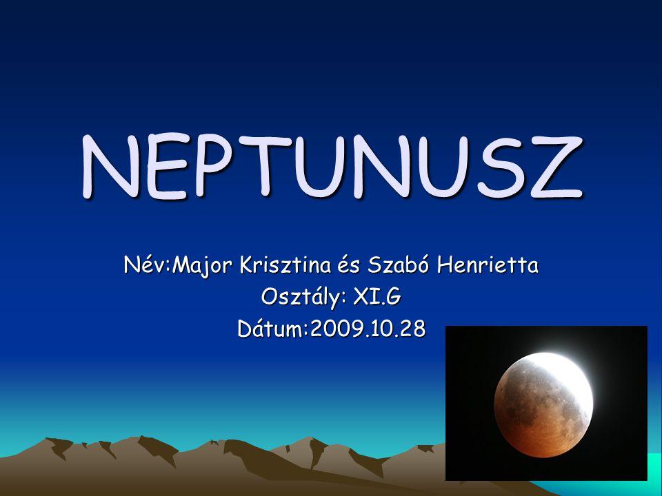 NEPTUNUSZ Név:Major Krisztina és Szabó Henrietta Osztály: XI.G Dátum:2009.10.28