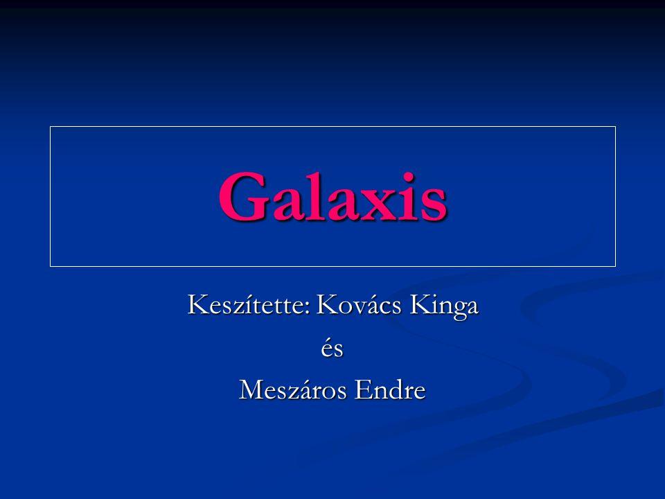 Galaxis Keszítette: Kovács Kinga és Meszáros Endre