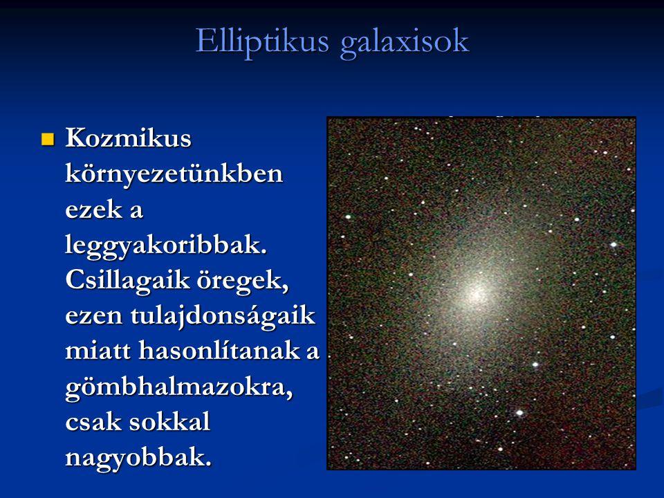 Elliptikus galaxisok Kozmikus környezetünkben ezek a leggyakoribbak. Csillagaik öregek, ezen tulajdonságaik miatt hasonlítanak a gömbhalmazokra, csak