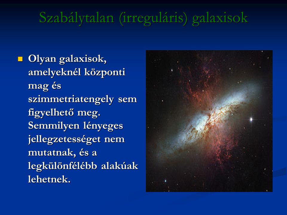 Szabálytalan (irreguláris) galaxisok Olyan galaxisok, amelyeknél központi mag és szimmetriatengely sem figyelhető meg. Semmilyen lényeges jellegzetess