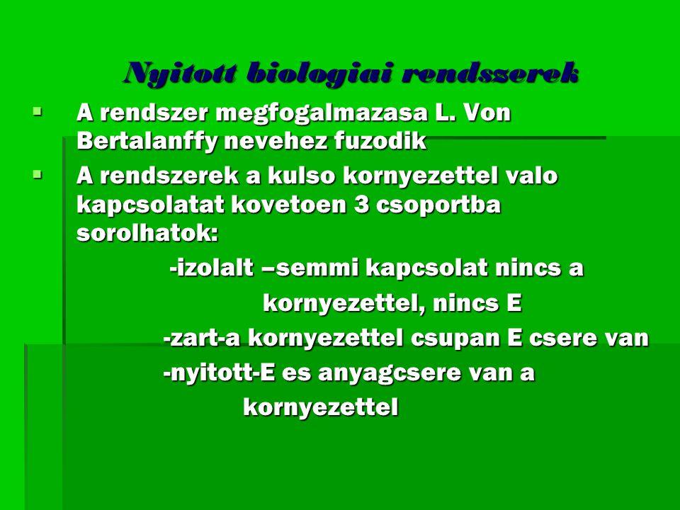 Nyitott biologiai rendszerek Nyitott biologiai rendszerek  A rendszer megfogalmazasa L. Von Bertalanffy nevehez fuzodik  A rendszerek a kulso kornye
