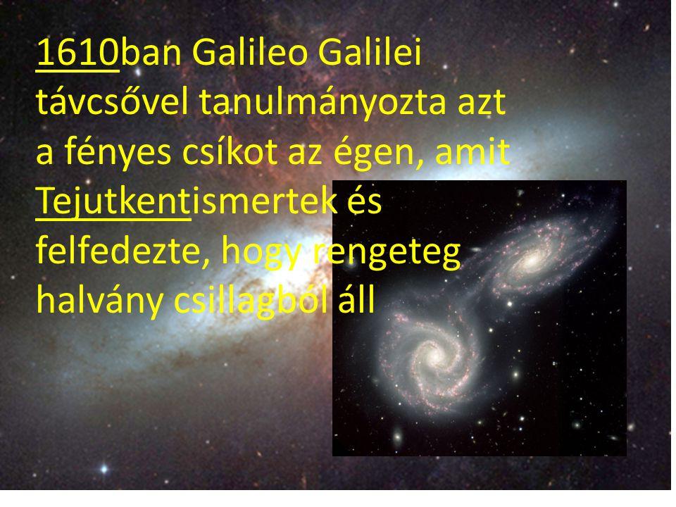 1610ban Galileo Galilei távcsővel tanulmányozta azt a fényes csíkot az égen, amit Tejutkentismertek és felfedezte, hogy rengeteg halvány csillagból áll