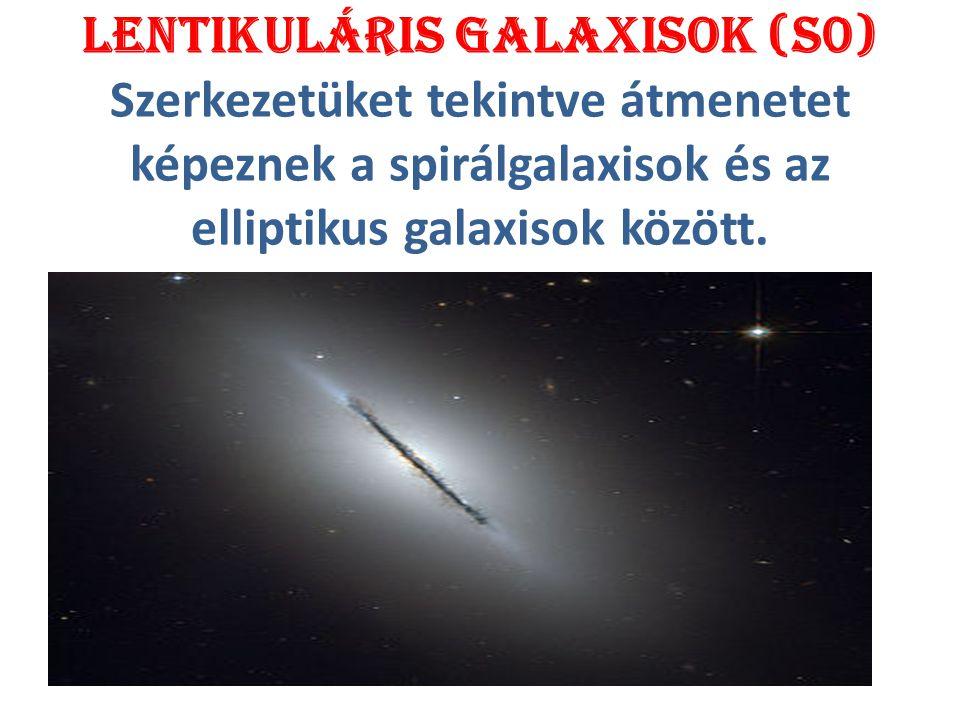 Lentikuláris galaxisok (S0) Szerkezetüket tekintve átmenetet képeznek a spirálgalaxisok és az elliptikus galaxisok között.