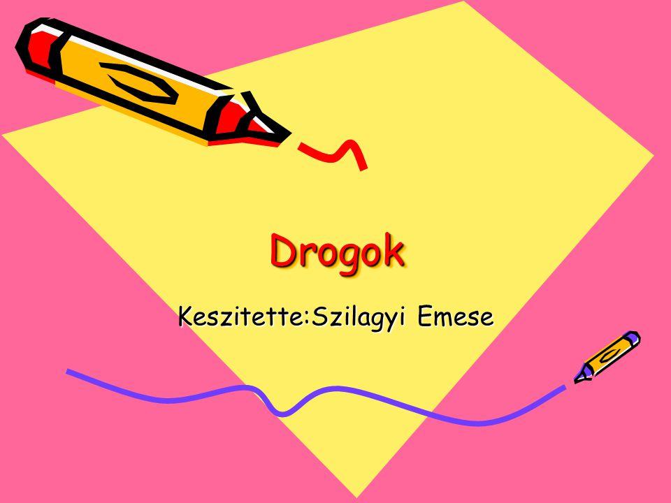 DrogokDrogok Keszitette:Szilagyi Emese