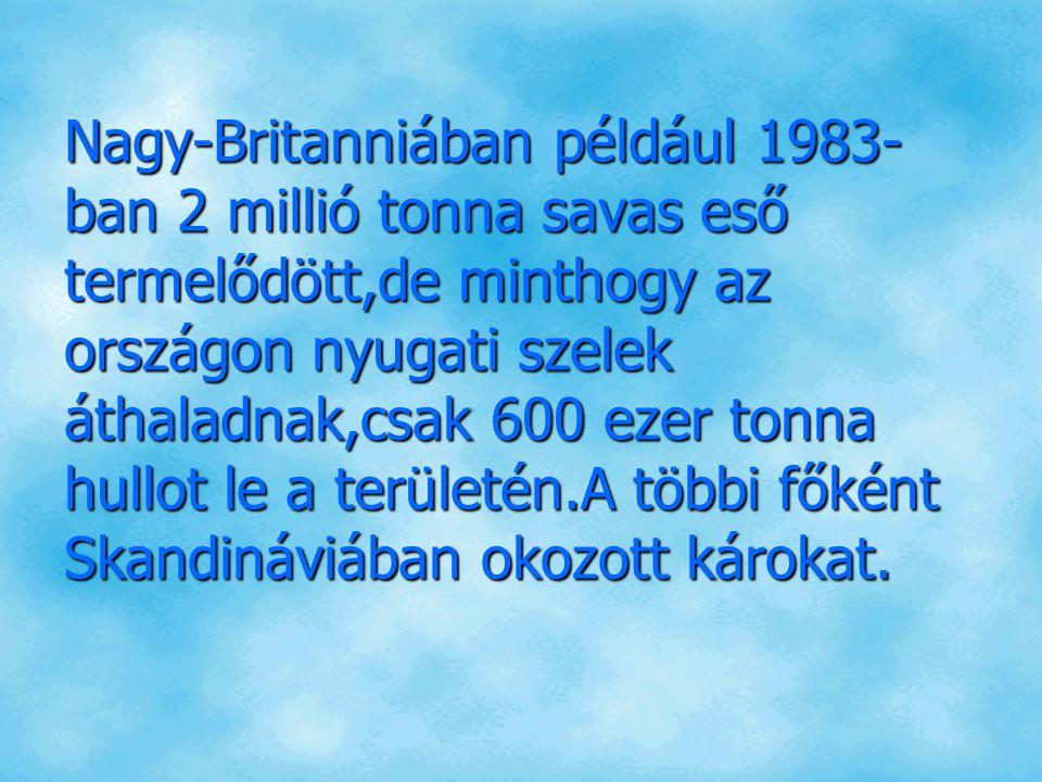 Nagy-Britanniában például 1983- ban 2 millió tonna savas eső termelődött,de minthogy az országon nyugati szelek áthaladnak,csak 600 ezer tonna hullot le a területén.A többi főként Skandináviában okozott károkat.