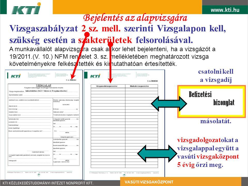 Vizsgaszabályzat 2 sz. mell. szerinti Vizsgalapon kell, szükség esetén a szakterületek felsorolásával. A munkavállalót alapvizsgára csak akkor lehet b