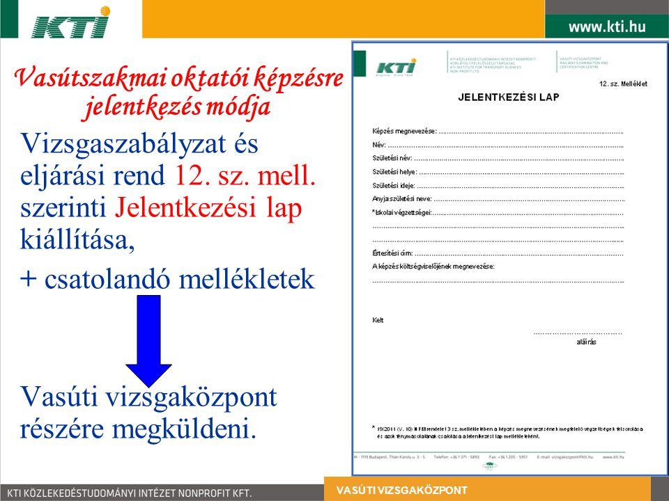 Vizsgaszabályzat és eljárási rend 12. sz. mell. szerinti Jelentkezési lap kiállítása, + csatolandó mellékletek Vasúti vizsgaközpont részére megküldeni
