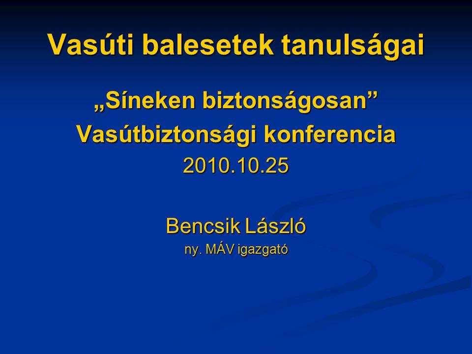 """Vasúti balesetek tanulságai """"Síneken biztonságosan Vasútbiztonsági konferencia 2010.10.25 Bencsik László ny."""