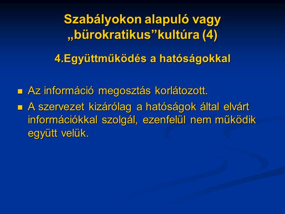 """Szabályokon alapuló vagy """"bürokratikus kultúra (4) 4.Együttműködés a hatóságokkal Az információ megosztás korlátozott."""