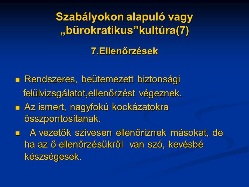 """Szabályokon alapuló vagy """"bürokratikus kultúra(7) 7.Ellenőrzések Rendszeres, beütemezett biztonsági Rendszeres, beütemezett biztonsági felülvizsgálatot,ellenőrzést végeznek."""