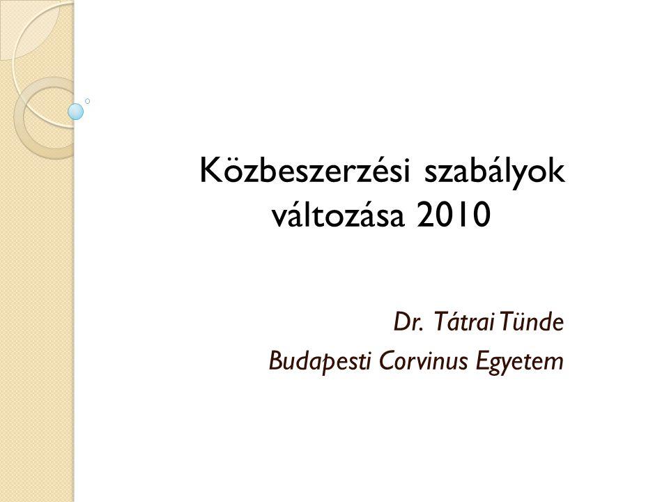 Dr. Tátrai Tünde Budapesti Corvinus Egyetem Közbeszerzési szabályok változása 2010