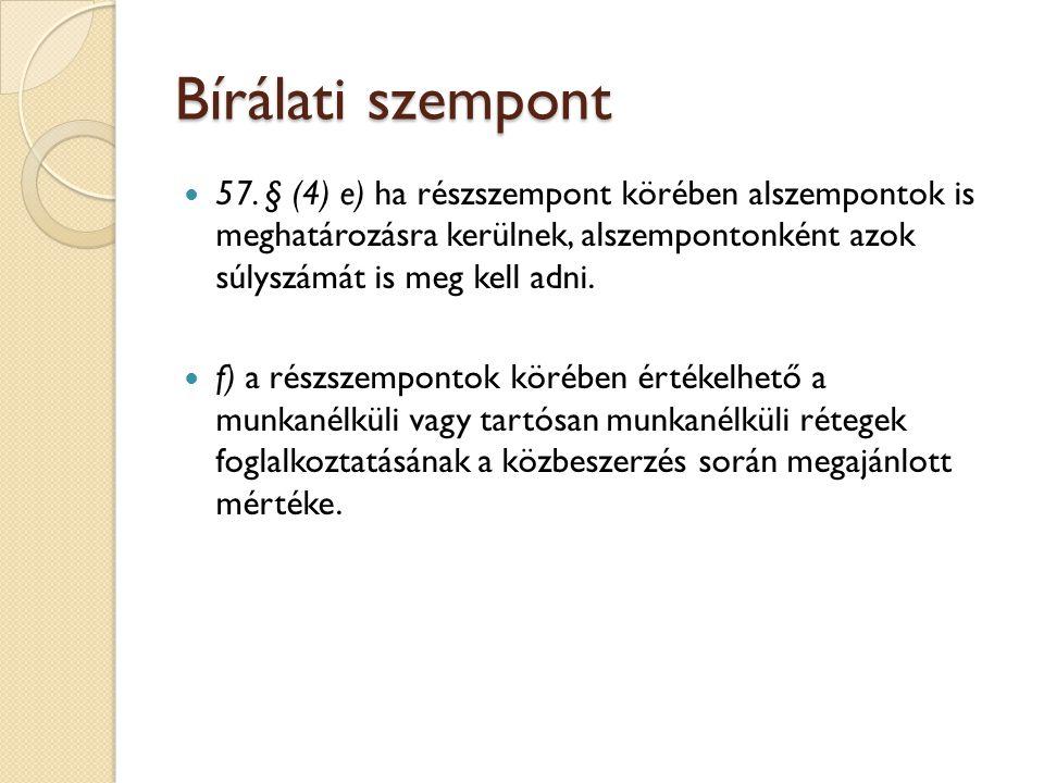 Bírálati szempont 57. § (4) e) ha részszempont körében alszempontok is meghatározásra kerülnek, alszempontonként azok súlyszámát is meg kell adni. f)
