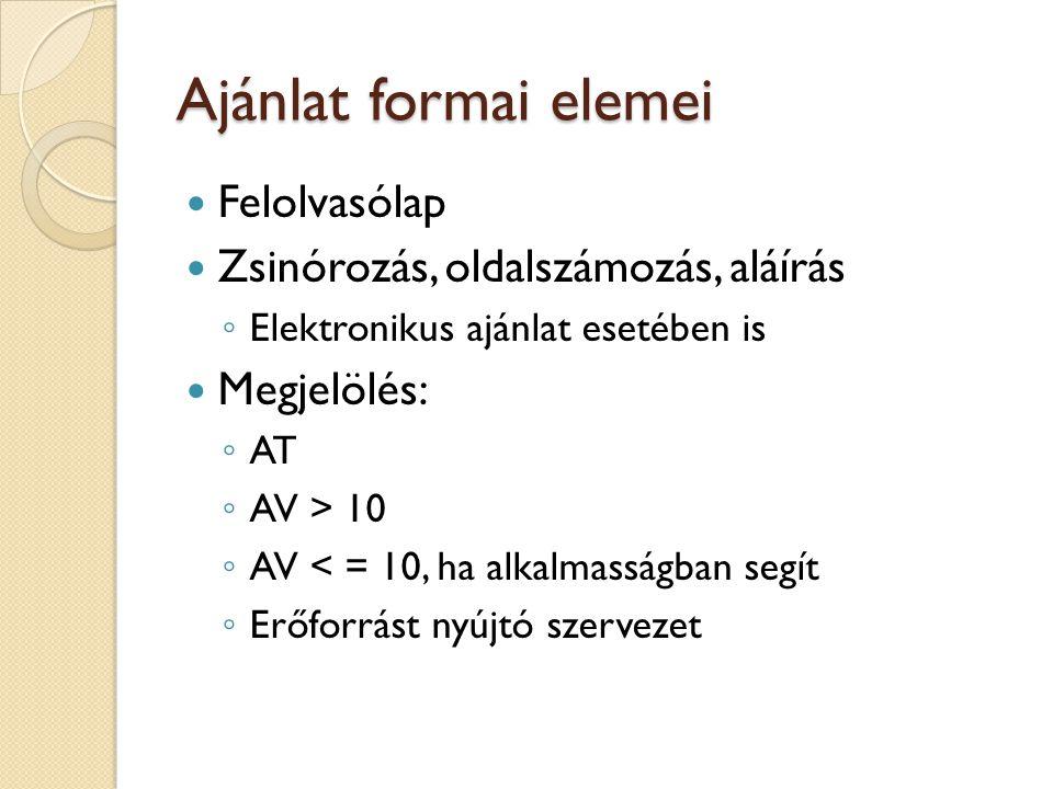 Ajánlat formai elemei Felolvasólap Zsinórozás, oldalszámozás, aláírás ◦ Elektronikus ajánlat esetében is Megjelölés: ◦ AT ◦ AV > 10 ◦ AV < = 10, ha al