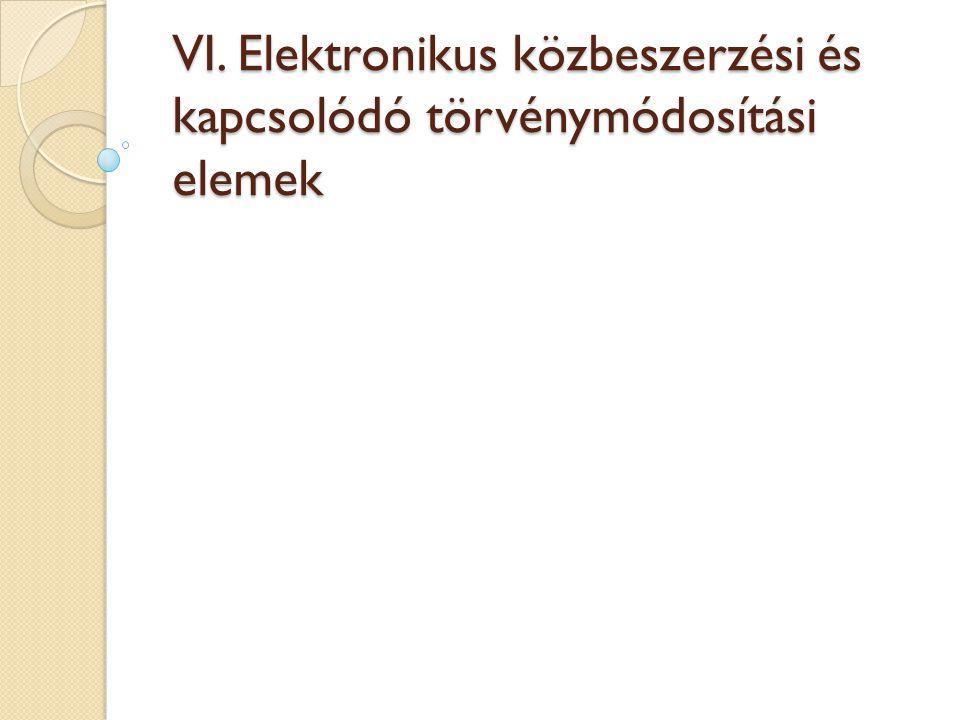 VI. Elektronikus közbeszerzési és kapcsolódó törvénymódosítási elemek