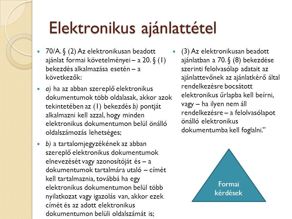 Elektronikus ajánlattétel 70/A. § (2) Az elektronikusan beadott ajánlat formai követelményei – a 20. § (1) bekezdés alkalmazása esetén – a következők: