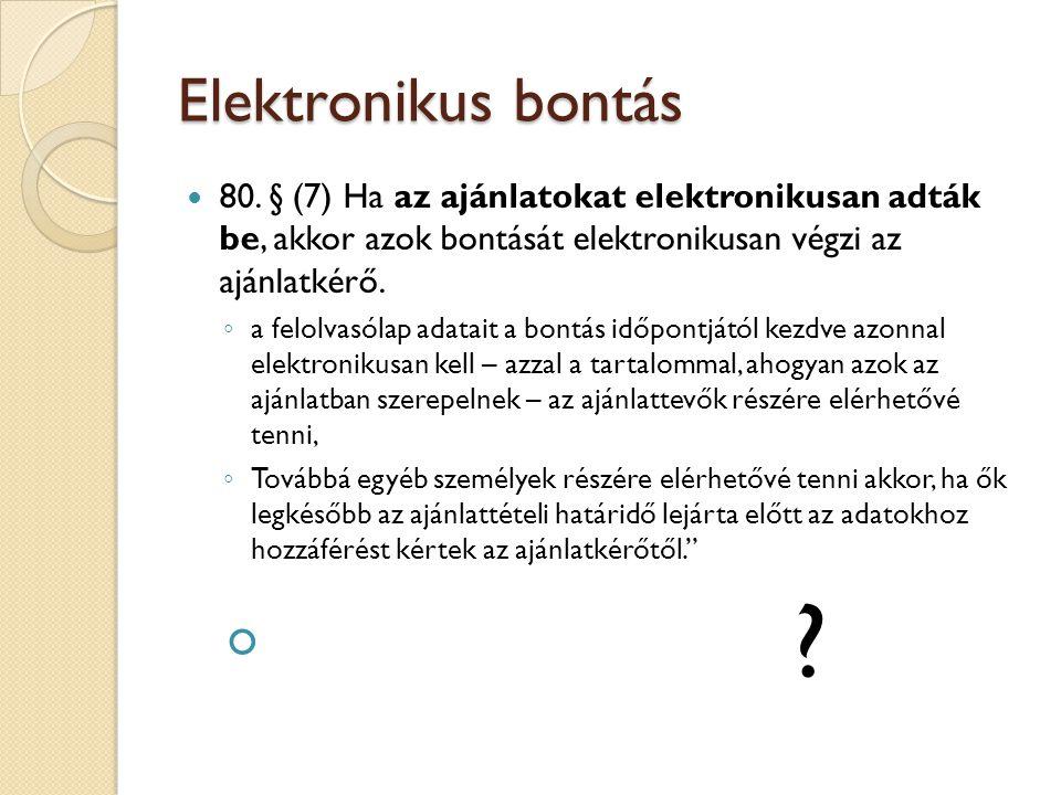 Elektronikus bontás 80. § (7) Ha az ajánlatokat elektronikusan adták be, akkor azok bontását elektronikusan végzi az ajánlatkérő. ◦ a felolvasólap ada