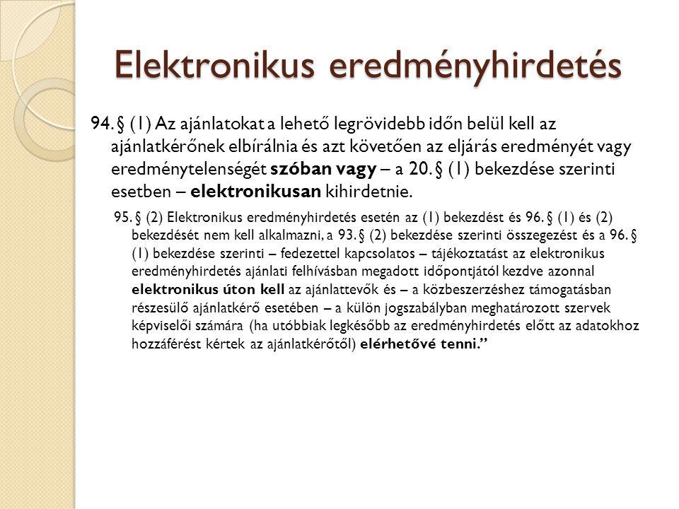 Elektronikus eredményhirdetés 94. § (1) Az ajánlatokat a lehető legrövidebb időn belül kell az ajánlatkérőnek elbírálnia és azt követően az eljárás er