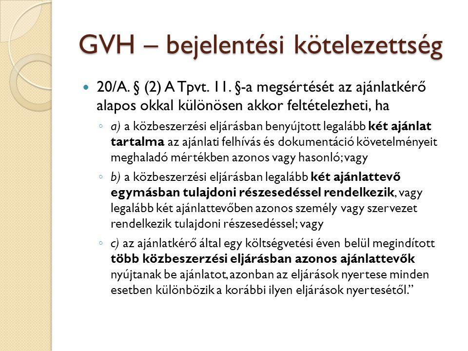 GVH – bejelentési kötelezettség 20/A. § (2) A Tpvt. 11. §-a megsértését az ajánlatkérő alapos okkal különösen akkor feltételezheti, ha ◦ a) a közbesze