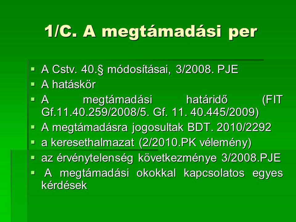 1/C. A megtámadási per  A Cstv. 40.§ módosításai, 3/2008. PJE  A hatáskör  A megtámadási határidő (FIT Gf.11.40.259/2008/5. Gf. 11. 40.445/2009) 
