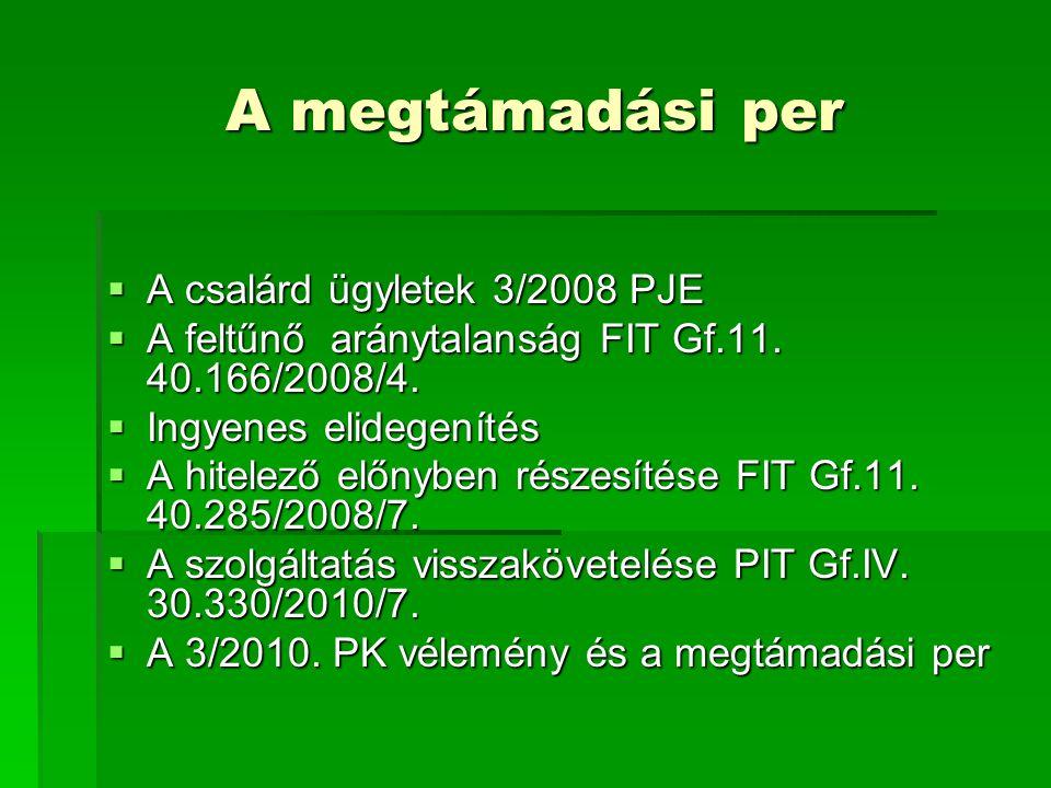 A megtámadási per  A csalárd ügyletek 3/2008 PJE  A feltűnő aránytalanság FIT Gf.11. 40.166/2008/4.  Ingyenes elidegenítés  A hitelező előnyben ré