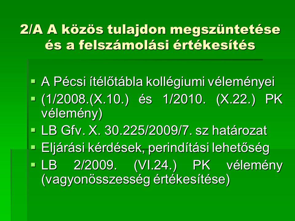 2/A A közös tulajdon megszüntetése és a felszámolási értékesítés  A Pécsi ítélőtábla kollégiumi véleményei  (1/2008.(X.10.) és 1/2010. (X.22.) PK vé