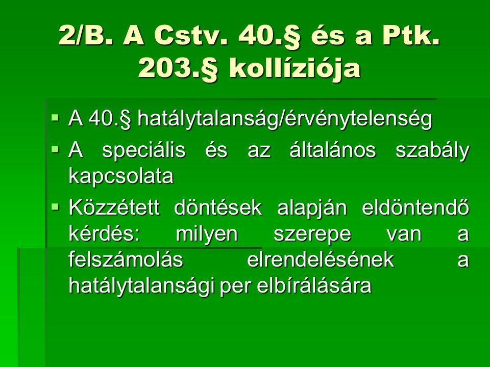 2/B. A Cstv. 40.§ és a Ptk. 203.§ kollíziója  A 40.§ hatálytalanság/érvénytelenség  A speciális és az általános szabály kapcsolata  Közzétett dönté