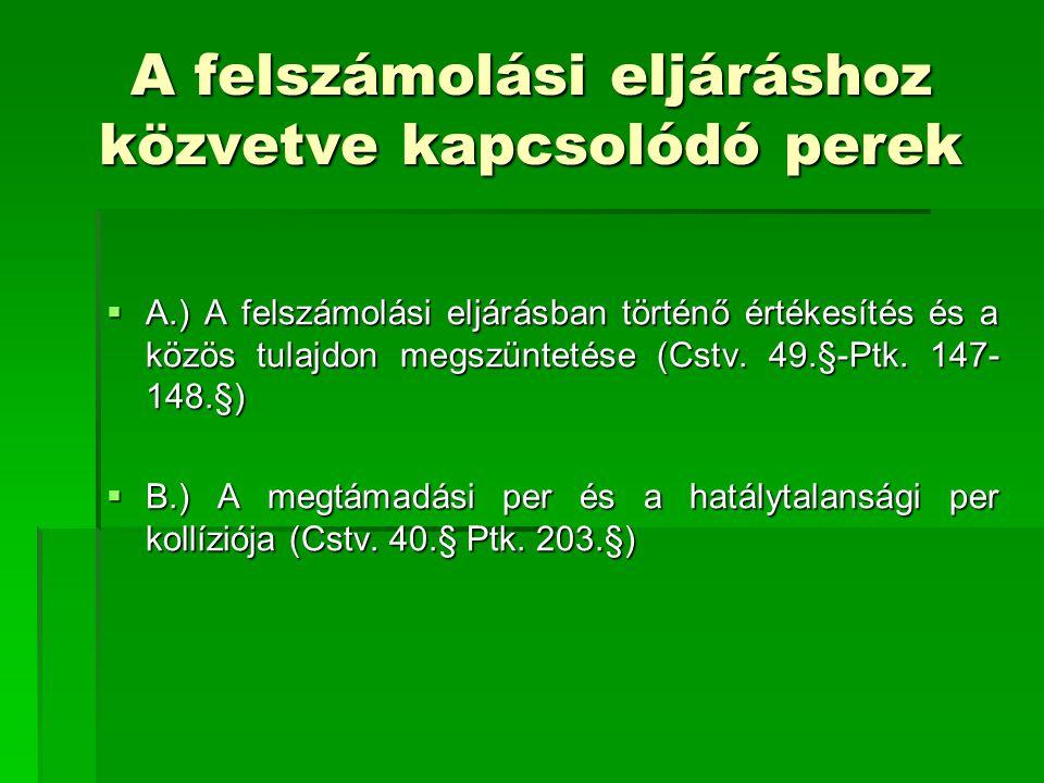 A felszámolási eljáráshoz közvetve kapcsolódó perek  A.) A felszámolási eljárásban történő értékesítés és a közös tulajdon megszüntetése (Cstv. 49.§-