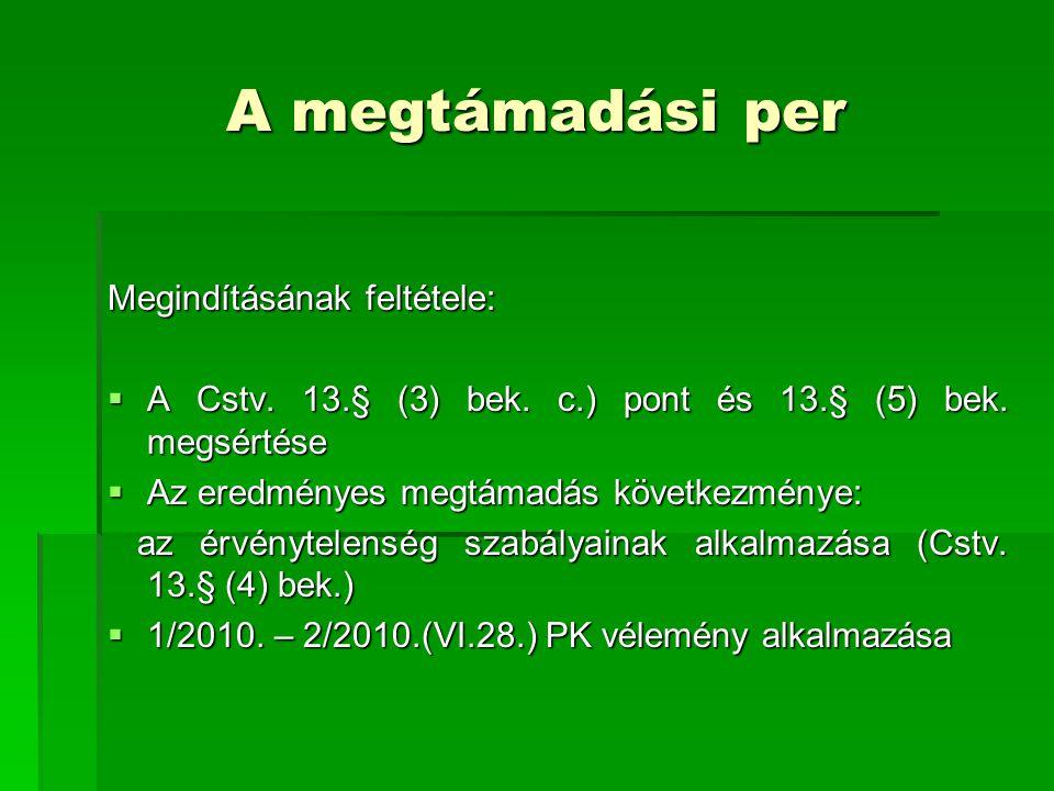 A megtámadási per Megindításának feltétele:  A Cstv. 13.§ (3) bek. c.) pont és 13.§ (5) bek. megsértése  Az eredményes megtámadás következménye: az