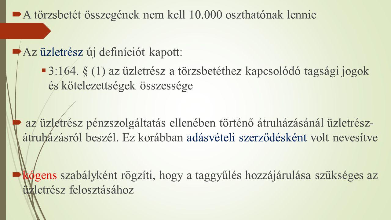  A törzsbetét összegének nem kell 10.000 oszthatónak lennie  Az üzletrész új definíciót kapott:  3:164. § (1) az üzletrész a törzsbetéthez kapcsoló