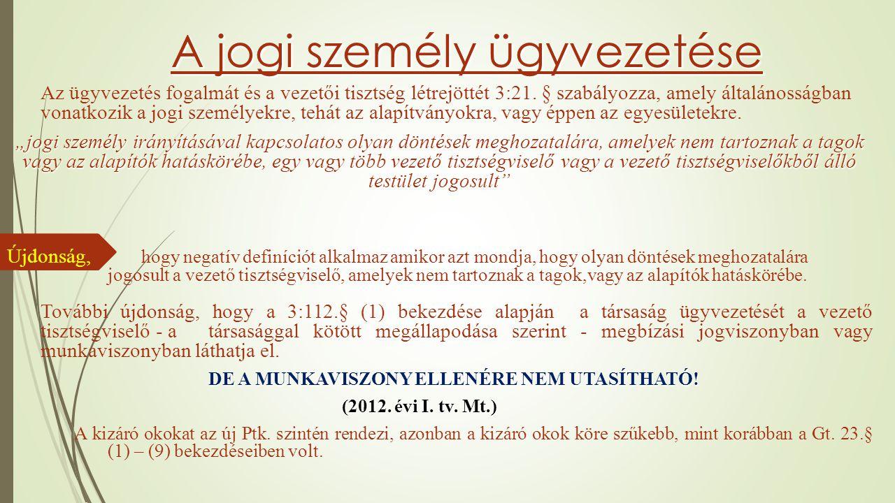 A jogi személy ügyvezetése Az ügyvezetés fogalmát és a vezetői tisztség létrejöttét 3:21. § szabályozza, amely általánosságban vonatkozik a jogi szemé