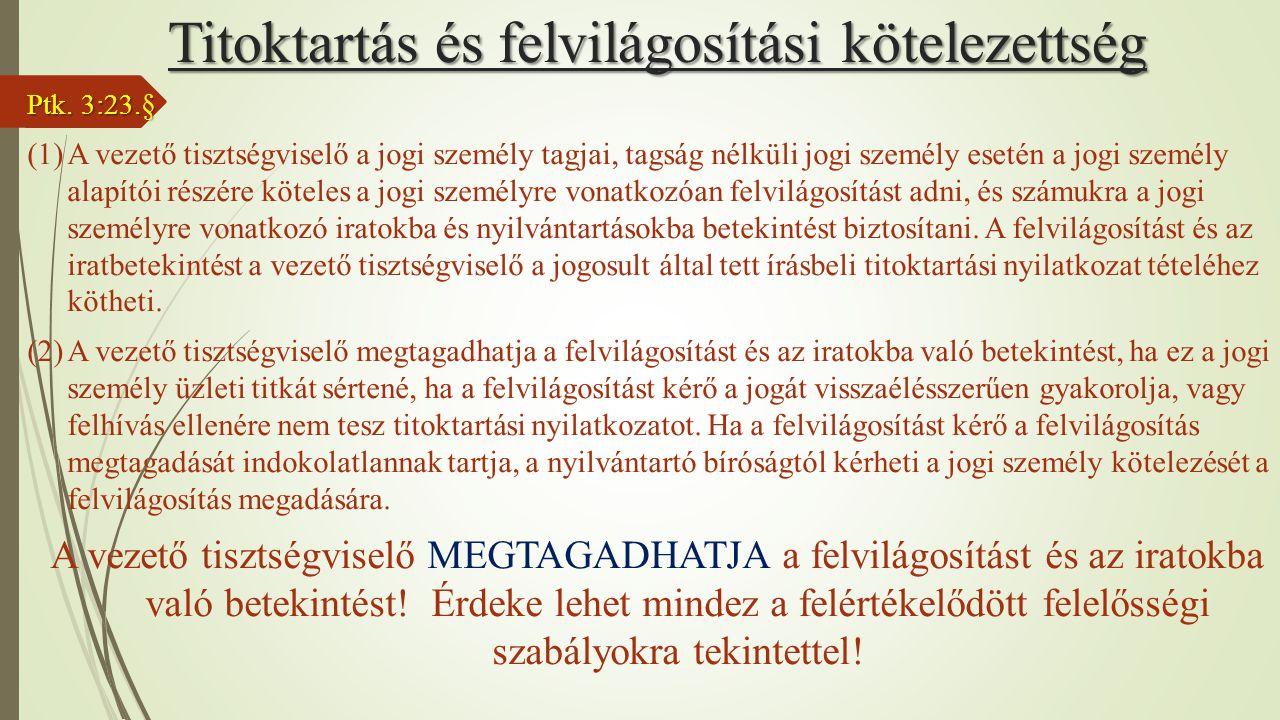 Titoktartás és felvilágosítási kötelezettség Ptk. 3:23.§ (1)A vezető tisztségviselő a jogi személy tagjai, tagság nélküli jogi személy esetén a jogi s