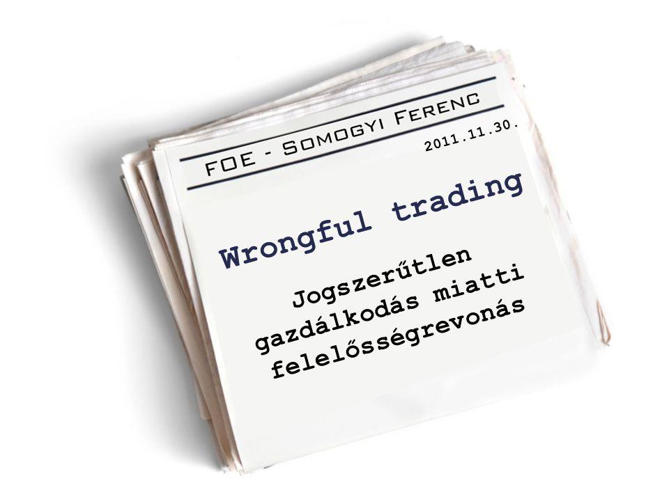 Wrongful trading Jogszerűtlen gazdálkodás miatti felelősségrevonás 2011.11.30.