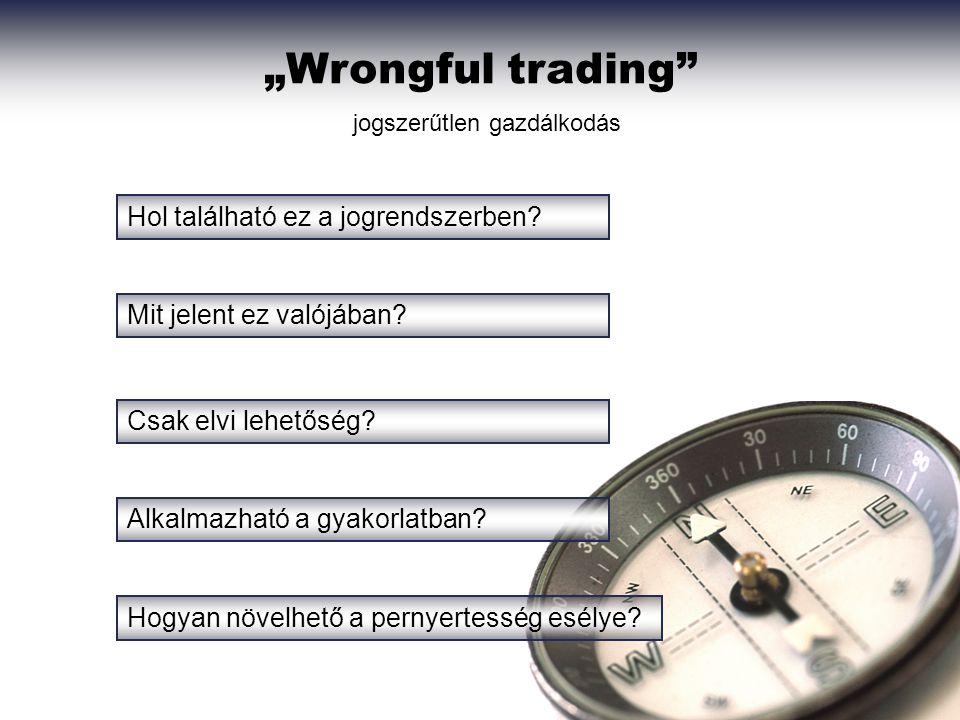 """""""Wrongful trading"""" Mit jelent ez valójában? Csak elvi lehetőség? Alkalmazható a gyakorlatban? Hogyan növelhető a pernyertesség esélye? Hol található e"""