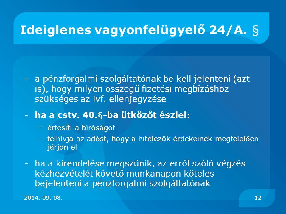 Ideiglenes vagyonfelügyelő 24/A. § -a pénzforgalmi szolgáltatónak be kell jelenteni (azt is), hogy milyen összegű fizetési megbízáshoz szükséges az iv