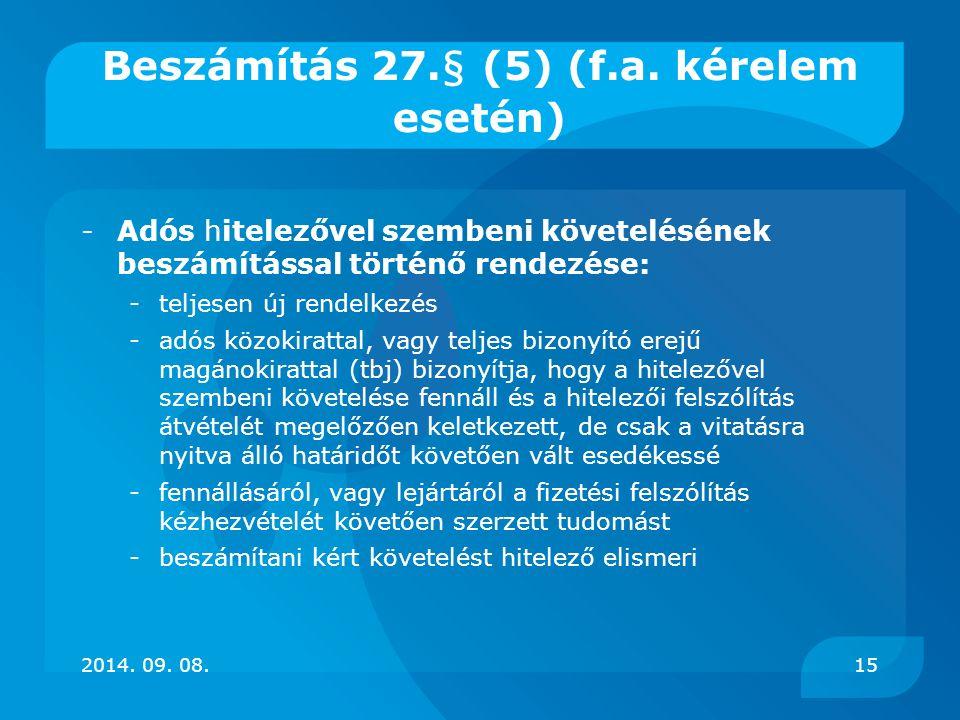 Beszámítás 27.§ (5) (f.a. kérelem esetén) -Adós hitelezővel szembeni követelésének beszámítással történő rendezése: -teljesen új rendelkezés -adós köz