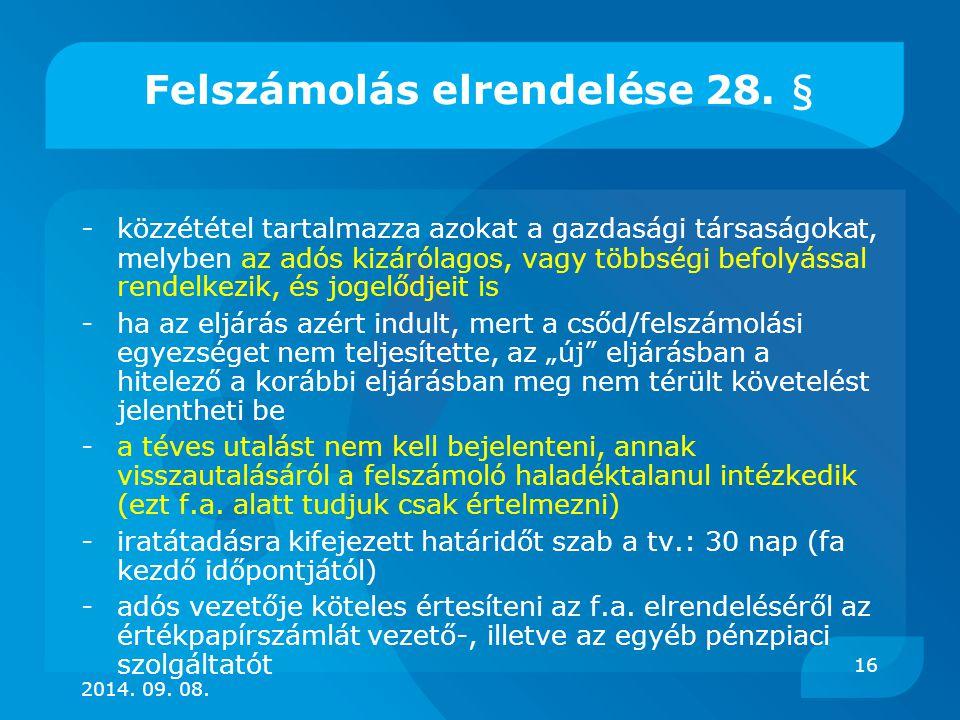 Felszámolás elrendelése 28. § - közzététel tartalmazza azokat a gazdasági társaságokat, melyben az adós kizárólagos, vagy többségi befolyással rendelk